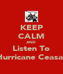 KEEP CALM AND Listen To Hurricane Ceasar - Personalised Poster A4 size