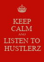 KEEP CALM AND LISTEN TO  HUSTLERZ - Personalised Poster A4 size