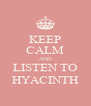 KEEP CALM AND LISTEN TO HYACINTH - Personalised Poster A4 size