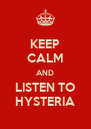 KEEP CALM AND LISTEN TO HYSTERIA - Personalised Poster A4 size