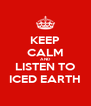 KEEP CALM AND LISTEN TO ICED EARTH - Personalised Poster A4 size
