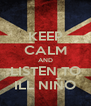 KEEP CALM AND LISTEN TO ILL NIÑO - Personalised Poster A4 size