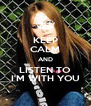 KEEP CALM AND LISTEN TO I'M WITH YOU - Personalised Poster A4 size