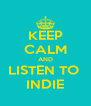 KEEP CALM AND LISTEN TO  INDIE - Personalised Poster A4 size
