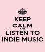 KEEP CALM AND LISTEN TO INDIE MUSIC - Personalised Poster A4 size