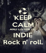 KEEP CALM AND LISTEN TO INDIE Rock n' roll. - Personalised Poster A4 size