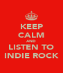 KEEP CALM AND LISTEN TO INDIE ROCK - Personalised Poster A4 size
