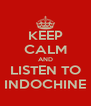 KEEP CALM AND LISTEN TO INDOCHINE - Personalised Poster A4 size