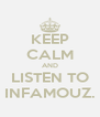 KEEP CALM AND LISTEN TO INFAMOUZ. - Personalised Poster A4 size