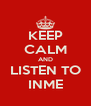 KEEP CALM AND LISTEN TO INME - Personalised Poster A4 size