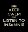 KEEP CALM AND LISTEN TO iNSoMNiS - Personalised Poster A4 size