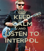 KEEP CALM AND LISTEN TO INTERPOL - Personalised Poster A4 size