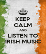 KEEP CALM AND LISTEN TO IRISH MUSIC - Personalised Poster A4 size