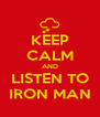 KEEP CALM AND LISTEN TO IRON MAN - Personalised Poster A4 size