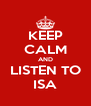 KEEP CALM AND LISTEN TO ISA - Personalised Poster A4 size