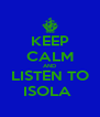 KEEP CALM AND LISTEN TO ISOLA  - Personalised Poster A4 size