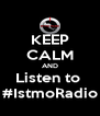 KEEP CALM AND Listen to  #IstmoRadio - Personalised Poster A4 size