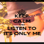 KEEP CALM AND LISTEN TO IT'S ONLY ME - Personalised Poster A4 size