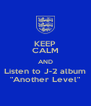 """KEEP CALM AND Listen to J-2 album """"Another Level"""" - Personalised Poster A4 size"""