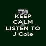 KEEP CALM AND LISTEN TO J Cole - Personalised Poster A4 size