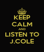KEEP CALM AND LISTEN TO J.COLE - Personalised Poster A4 size