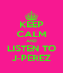 KEEP CALM AND LISTEN TO J-PEREZ - Personalised Poster A4 size