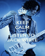 KEEP CALM AND LISTEN TO JACK WHITE - Personalised Poster A4 size
