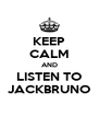 KEEP CALM AND LISTEN TO JACKBRUNO - Personalised Poster A4 size