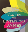 KEEP CALM AND LISTEN TO JAMES - Personalised Poster A4 size