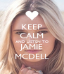 KEEP CALM AND LISTEN TO JAMIE MCDELL - Personalised Poster A4 size