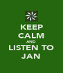 KEEP CALM AND LISTEN TO JAN - Personalised Poster A4 size