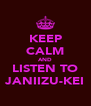 KEEP CALM AND LISTEN TO JANIIZU-KEI - Personalised Poster A4 size