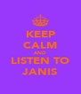 KEEP CALM AND LISTEN TO JANIS - Personalised Poster A4 size