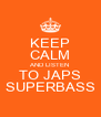 KEEP CALM AND LISTEN TO JAPS SUPERBASS - Personalised Poster A4 size