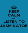 KEEP CALM AND LISTEN TO JASMINATOR - Personalised Poster A4 size