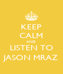 KEEP CALM AND LISTEN TO JASON MRAZ - Personalised Poster A4 size
