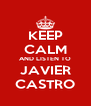 KEEP CALM AND LISTEN TO JAVIER CASTRO - Personalised Poster A4 size