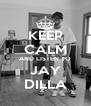 KEEP CALM AND LISTEN TO JAY DILLA - Personalised Poster A4 size