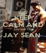 KEEP CALM AND LISTEN TO JAY SEAN   - Personalised Poster A4 size