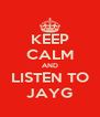 KEEP CALM AND LISTEN TO JAYG - Personalised Poster A4 size