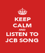 KEEP CALM AND LISTEN TO JCB SONG - Personalised Poster A4 size