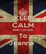 KEEP CALM AND LISTEN To Jeanne  - Personalised Poster A4 size