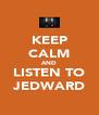 KEEP CALM AND LISTEN TO JEDWARD - Personalised Poster A4 size