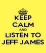 KEEP CALM AND LISTEN TO JEFF JAMES - Personalised Poster A4 size