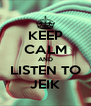 KEEP CALM AND LISTEN TO JEIK - Personalised Poster A4 size