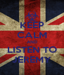 KEEP CALM AND LISTEN TO JEREMY - Personalised Poster A4 size