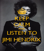 KEEP CALM AND LISTEN TO JIMI HENDRIX - Personalised Poster A4 size