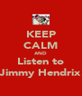 KEEP CALM AND Listen to Jimmy Hendrix - Personalised Poster A4 size