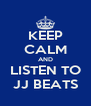 KEEP CALM AND LISTEN TO JJ BEATS - Personalised Poster A4 size