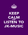 KEEP CALM AND LISTEN TO JK-MUSIC - Personalised Poster A4 size
